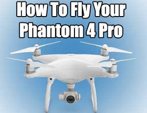 how to fly phantom 4 pro
